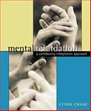 Mental Retardation : A Community Integration Approach, Crane, Lynda L., 0534339239