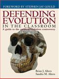 Defending Evolution in the Classroom : A Guide to the Creation/Evolution Controversy, Alters, Brian J. and Alters, Sandra M., 0763719234