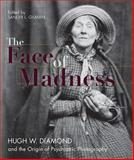 The Face of Madness : Hugh W. Diamond and the Origin of Psychiatric Photography, Gilman, Sander, 1626549230