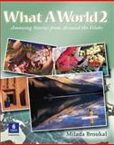 What a World 2 : Amazing Stories from Around the Globe, Broukal, Milada, 0131849239