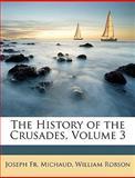 The History of the Crusades, Joseph Fr Michaud and Joseph Michaud, 1147209235