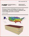 Prototype Commercial Buildings for Energy and Sustainability Assessment: Design Specification, Life-Cycle Costing and Carbon Assessment, Joshua Kneifel and U. S. Department U.S. Department of Commerce, 1497539234