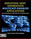 Deploying Next Generation Multicast-Enabled Applications : Label Switched Multicast for MPLS VPNs, VPLS, and Wholesale Ethernet, Joseph, Vinod and Mulugu, Srinivas, 0123849233