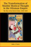The Transformation of Muslim Mystical Thought in the Ottoman Empire : The Rise of the Halvetî Order, 1350-1650, Curry, John J., 0748639233