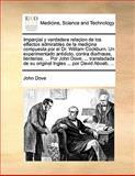 Imparçial y Verdadera Relaçion de Los Effectos Admirables de la Mediçina Compuesta Por el Dr William Cockburn un Experimentado Antidoto, Contra Diar, John Dove, 1140719238
