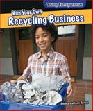 Run Your Own Recycling Business, Emma Carlson Berne, 1477729232
