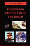 Physics God and the End of the World, Wright, Dennis, 1581129238