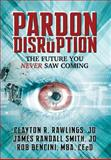Pardon the Disruption, Clayton R. Rawlings and James Randall Smith, 1600479235