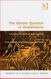 Gender Question In Globalization : Changing Perspectives and Practices, Davids, Tine and Van Driel, Francien, 0754639231
