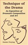Technique of the Drama : An Exposition of Dramatic Composition and Art, Freytag, Gustav, 1410219232