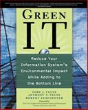 Green IT : Reduce Your Information System's Environmental Impact While Adding to the Bottom Line, Velte, Toby and Velte, Anthony, 0071599231