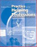 Evidence-Based Practice for the Helping Professions : A Practical Guide with Integrated Multimedia, Gibbs, Leonard E., 0534539238