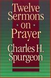 12 Sermons on Prayer, Spurgeon, Charles H., 0801079233