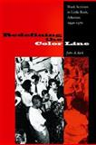 Redefining the Color Line : Black Activism in Little Rock, Arkansas, 1940-1970, Kirk, John A., 0813029236