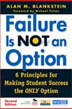 Failure Is Not an Option : 6 Principles for Making Student Success the Only Option, Blankstein, Alan M., 1412979234