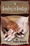 Bonding in Bondage, Yvonne Richards, 1413729231