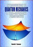 Introduction to Quantum Mechanics : A Time-Dependent Perspective, Tannor, David J., 1891389238
