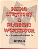 Media Strategy and Planning Workbook : How to Create a Comprehensive Media Plan, Dickinson, D. L., 1933199237