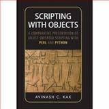 Scripting with Objects : A Comparative Presentation of Object-Oriented Scripting with Perl and Python, Kak, Avinash C., 0470179236