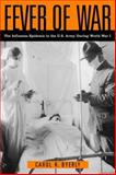 Fever of War : The Influenza Epidemic in the U. S. Army During World War I, Byerly, Carol R., 081479923X