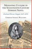 Mediating Culture in the Seventeenth-Century German Novel : Eberhard Werner Happel, 1647-1690, Williams, Gerhild Scholz, 0472119249