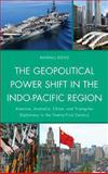The Geopolitical Power Shift in the Indo-Pacific Region : America, Australia, China, and Triangular Diplomacy in the Twenty-First Century, Doyle, Randall, 073913924X