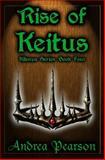 Rise of Keitus (Kilenya Series, 4), Andrea Pearson, 1484829247