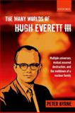 The Many Worlds of Hugh Everett III : Multiple Universes, Mutual Assured Destruction, and the Meltdown of a Nuclear Family, Byrne, Peter, 0199659249
