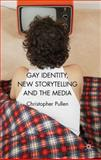 Gay Identity, New Storytelling and the Media, Pullen, Christopher, 1137009241