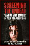 Screening the Undead : Vampires and Zombies in Film and Television, Hunt, Leon and Lockyer, Sharon, 1848859244