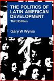 The Politics of Latin American Development, Wynia, Gary W., 0521389240