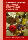 A Practical Guide to Activities for Young Children, Christine Hobart and Jill Frankel, 0748719245
