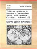 Traité des Sensations, À Madame la Comtesse de Vassé, Par M L'Abbé de Condillac, Etienne Bonnot De Condillac, 1170359248