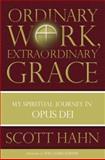 Ordinary Work, Extraordinary Grace, Scott Hahn, 0385519249