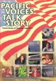 Pacific Voices Talk Story, Vol 1 Vol 1 : Conversations of American Experience,, 0615119247