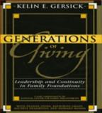 Generations of Giving : Leadership and Continuity in Family Foundations, Gersick, Kelin E. and Desjardins, Michele, 0739109243