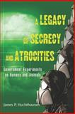 A Legacy of Secrecy and Atrocities, James P. Huchthausen, 1475299249