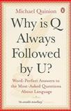 Why Is Q Always Followed by U?, Michael Quinion, 0141039248