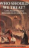 Who Should We Treat? : Law, Patients and Resources in the NHS, Newdick, Christopher, 0198259247
