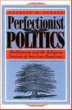 Perfectionist Politics : Abolitionism and the Religious Tensions of American Democracy, Strong, Douglas M., 0815629249