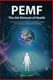 PEMF--The Fifth Element of Health, Bryant A. Meyers, 1452579245