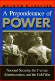 A Preponderance of Power : National Security, the Truman Administration, and the Cold War, Leffler, Melvyn P., 0804719241
