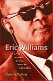 Eric Williams and the Making of the Modern Caribbean, Palmer, Colin A., 0807859249