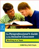 The Paraprofessional's Guide to the Inclusive Classroom : Working as a Team, Doyle, Mary Beth, 1557669244