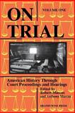 On Trial : American History Through Court Proceedings and Hearings, Marcus, Robert D. and Marcus, Anthony, 188108924X
