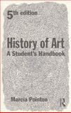 History of Art : A Students' Handbook, Pointon, Marcia R., 0415639247