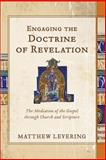 Engaging the Doctrine of Revelation : The Mediation of the Gospel Through Church and Scripture, Levering, Matthew, 0801049245