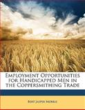 Employment Opportunities for Handicapped Men in the Coppersmithing Trade, Bert Jasper Morris, 1145339247