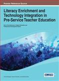 Literacy Enrichment and Technology Integration in Pre-Service Teacher Education, Jared Keengwe, 1466649240