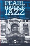 Pearl Harbor Jazz : Change in Popular Music in the Early 1940s, Townsend, Peter, 1578069246